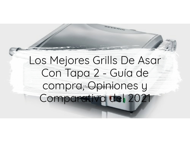 Los Mejores Grills De Asar Con Tapa 2 – Guía de compra, Opiniones y Comparativa del 2021 (España)