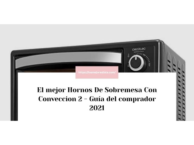 Los Mejores Hornos De Sobremesa Con Conveccion 2 – Guía de compra, Opiniones y Comparativa del 2021 (España)