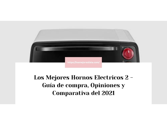 Los Mejores Hornos Electricos 2 – Guía de compra, Opiniones y Comparativa del 2021 (España)