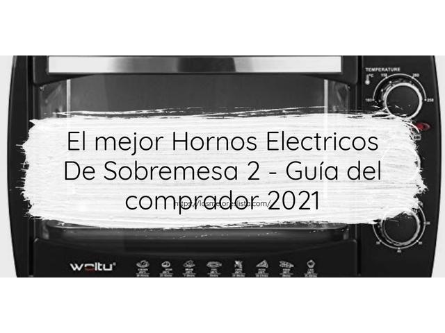 Los Mejores Hornos Electricos De Sobremesa 2 – Guía de compra, Opiniones y Comparativa del 2021 (España)