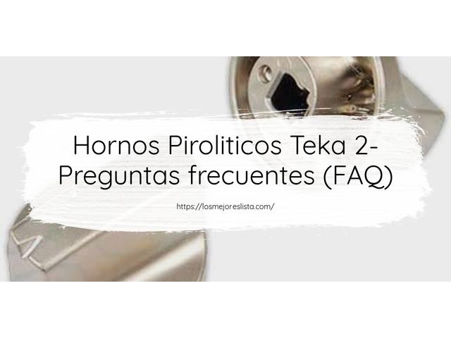 Los Mejores Hornos Piroliticos Teka 2 – Guía de compra, Opiniones y Comparativa del 2021 (España)