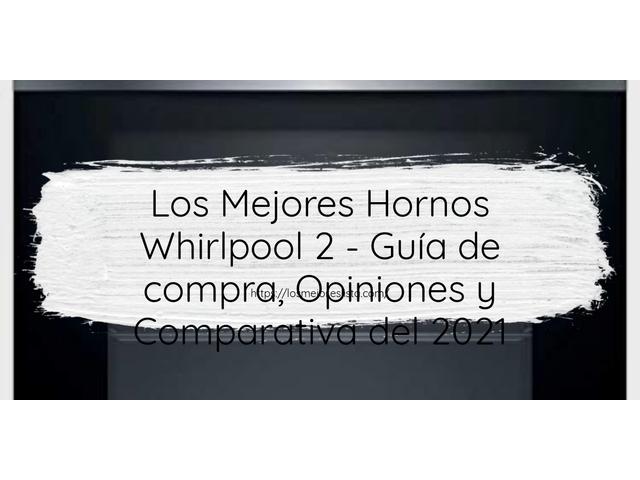 Los Mejores Hornos Whirlpool 2 – Guía de compra, Opiniones y Comparativa del 2021 (España)
