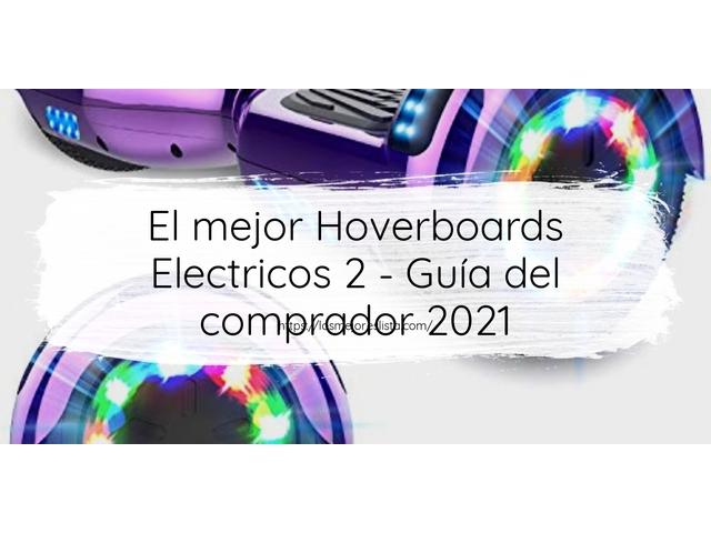 Los Mejores Hoverboards Electricos 2 – Guía de compra, Opiniones y Comparativa del 2021 (España)