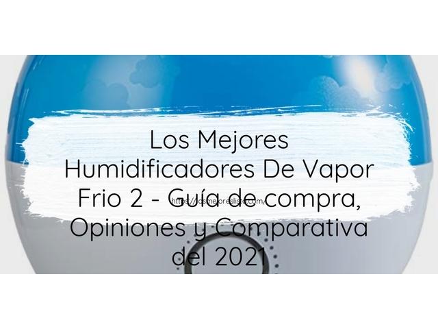 Los Mejores Humidificadores De Vapor Frio 2 – Guía de compra, Opiniones y Comparativa del 2021 (España)