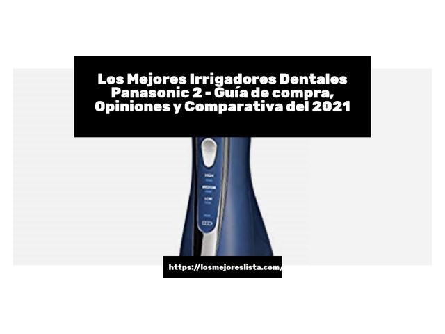 Los Mejores Irrigadores Dentales Panasonic 2 – Guía de compra, Opiniones y Comparativa del 2021 (España)