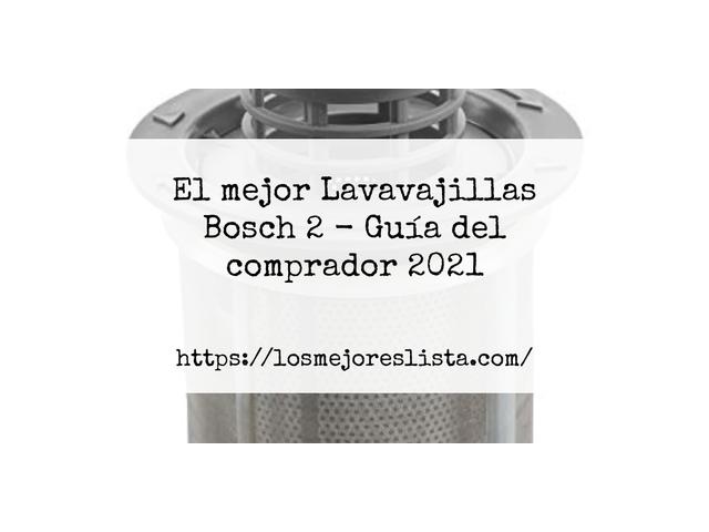 Los Mejores Lavavajillas Bosch 2 – Guía de compra, Opiniones y Comparativa del 2021 (España)