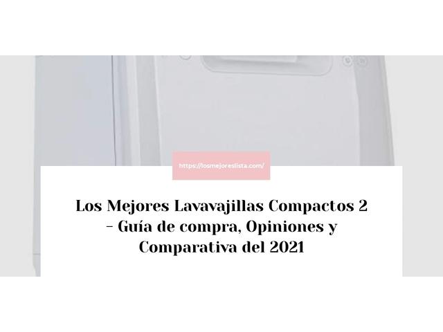 Los Mejores Lavavajillas Compactos 2 – Guía de compra, Opiniones y Comparativa del 2021 (España)