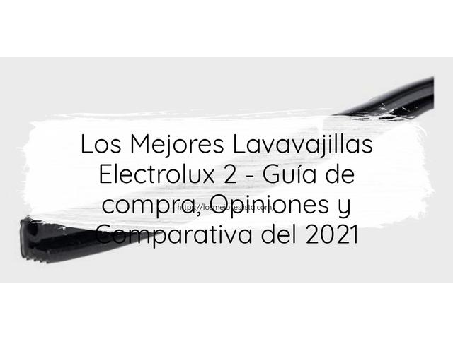 Los Mejores Lavavajillas Electrolux 2 – Guía de compra, Opiniones y Comparativa del 2021 (España)