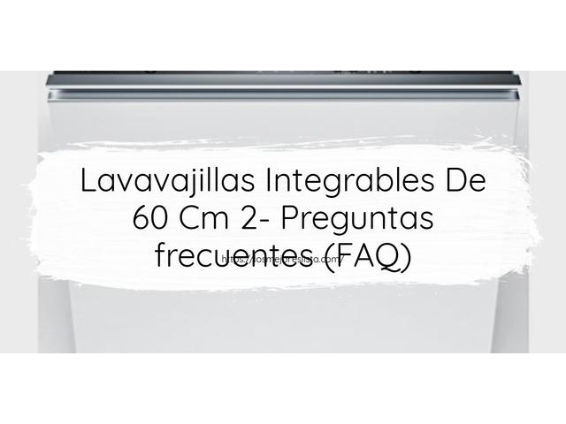 Los Mejores Lavavajillas Integrables De 60 Cm 2 – Guía de compra, Opiniones y Comparativa del 2021 (España)
