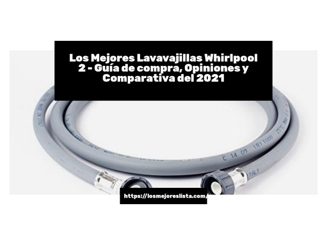 Los Mejores Lavavajillas Whirlpool 2 – Guía de compra, Opiniones y Comparativa del 2021 (España)