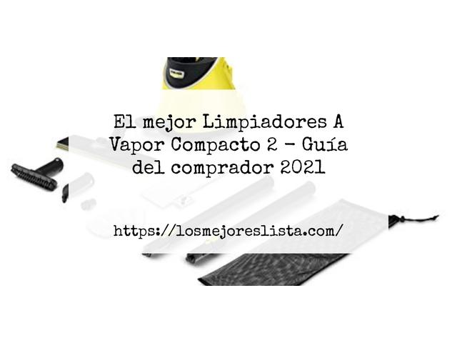Los Mejores Limpiadores A Vapor Compacto 2 – Guía de compra, Opiniones y Comparativa del 2021 (España)