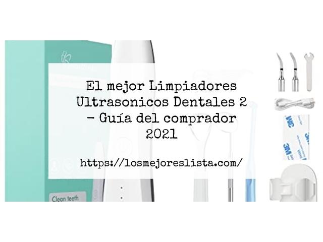 Los Mejores Limpiadores Ultrasonicos Dentales 2 – Guía de compra, Opiniones y Comparativa del 2021 (España)