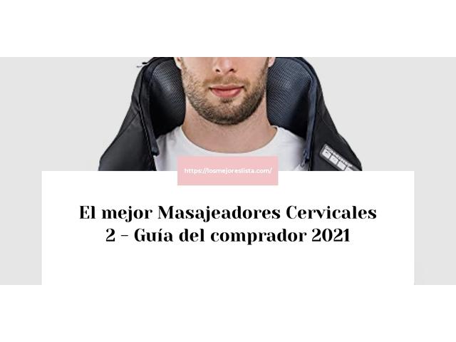 Los Mejores Masajeadores Cervicales 2 – Guía de compra, Opiniones y Comparativa del 2021 (España)