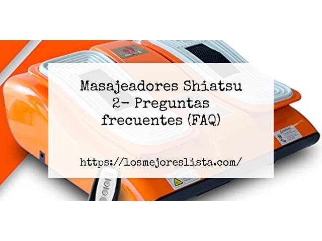 Los Mejores Masajeadores Shiatsu 2 – Guía de compra, Opiniones y Comparativa del 2021 (España)