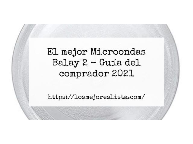 Los Mejores Microondas Balay 2 – Guía de compra, Opiniones y Comparativa del 2021 (España)