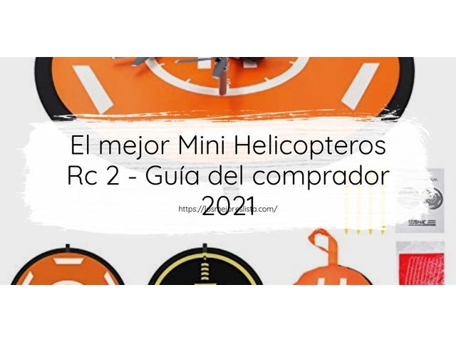 Los Mejores Mini Helicopteros Rc 2 – Guía de compra, Opiniones y Comparativa del 2021 (España)