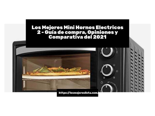 Los Mejores Mini Hornos Electricos 2 – Guía de compra, Opiniones y Comparativa del 2021 (España)