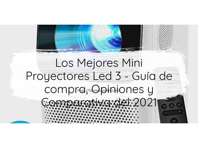 Los Mejores Mini Proyectores Led 3 – Guía de compra, Opiniones y Comparativa del 2021 (España)