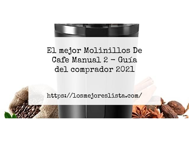 Los Mejores Molinillos De Cafe Manual 2 – Guía de compra, Opiniones y Comparativa del 2021 (España)