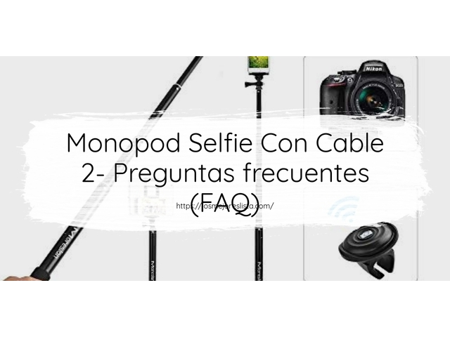 Los Mejores Monopod Selfie Con Cable 2 – Guía de compra, Opiniones y Comparativa del 2021 (España)