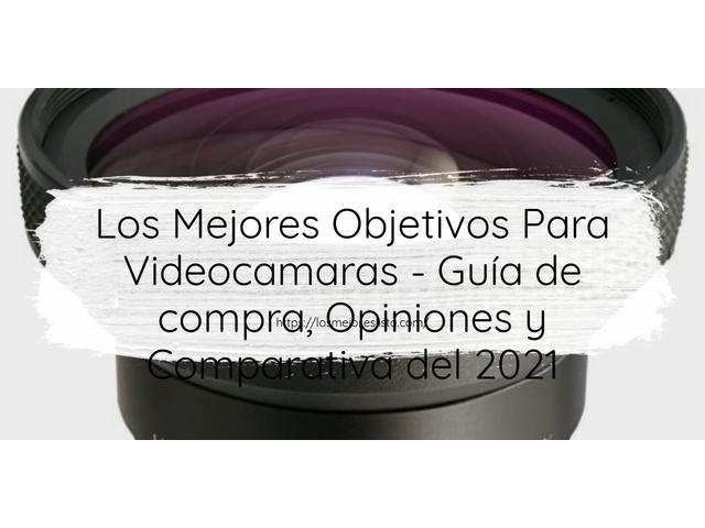 Los Mejores Objetivos Para Videocamaras – Guía de compra, Opiniones y Comparativa del 2021 (España)
