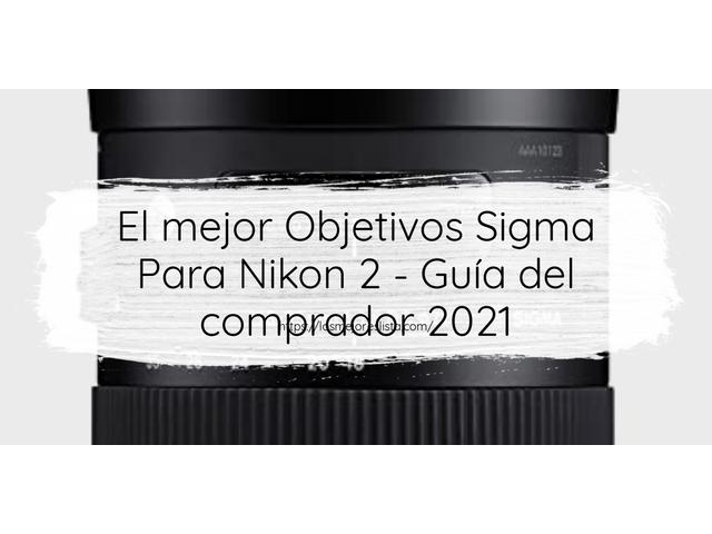 Los Mejores Objetivos Sigma Para Nikon 2 – Guía de compra, Opiniones y Comparativa del 2021 (España)