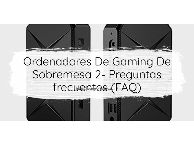 Los Mejores Ordenadores De Gaming De Sobremesa 2 – Guía de compra, Opiniones y Comparativa del 2021 (España)