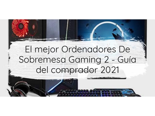Los Mejores Ordenadores De Sobremesa Gaming 2 – Guía de compra, Opiniones y Comparativa del 2021 (España)