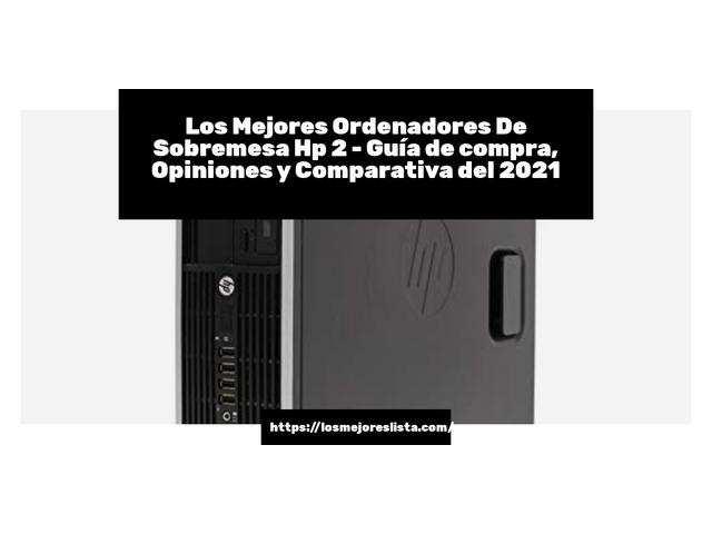 Los Mejores Ordenadores De Sobremesa Hp 2 – Guía de compra, Opiniones y Comparativa del 2021 (España)