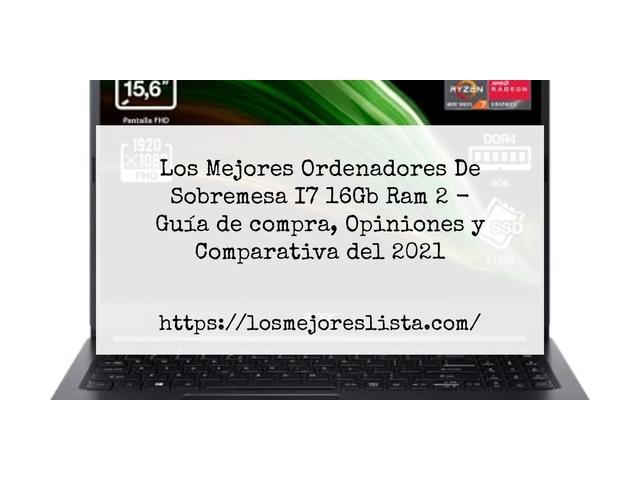 Los Mejores Ordenadores De Sobremesa I7 16Gb Ram 2 – Guía de compra, Opiniones y Comparativa del 2021 (España)