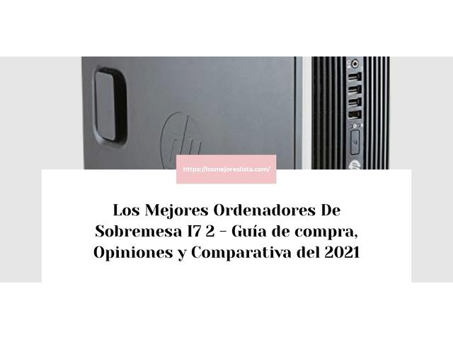 Los Mejores Ordenadores De Sobremesa I7 2 – Guía de compra, Opiniones y Comparativa del 2021 (España)