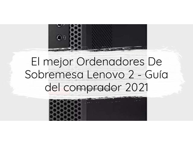 Los Mejores Ordenadores De Sobremesa Lenovo 2 – Guía de compra, Opiniones y Comparativa del 2021 (España)