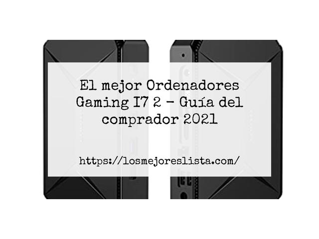 Los Mejores Ordenadores Gaming I7 2 – Guía de compra, Opiniones y Comparativa del 2021 (España)