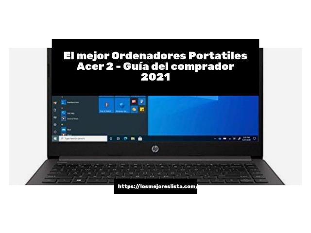 Los Mejores Ordenadores Portatiles Acer 2 – Guía de compra, Opiniones y Comparativa del 2021 (España)