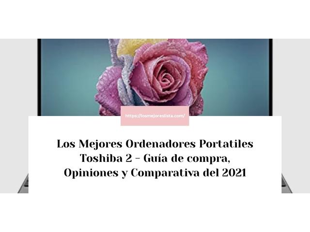 Los Mejores Ordenadores Portatiles Toshiba 2 – Guía de compra, Opiniones y Comparativa del 2021 (España)