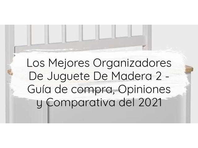 Los Mejores Organizadores De Juguete De Madera 2 – Guía de compra, Opiniones y Comparativa del 2021 (España)