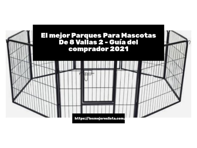 Los Mejores Parques Para Mascotas De 8 Vallas 2 – Guía de compra, Opiniones y Comparativa del 2021 (España)