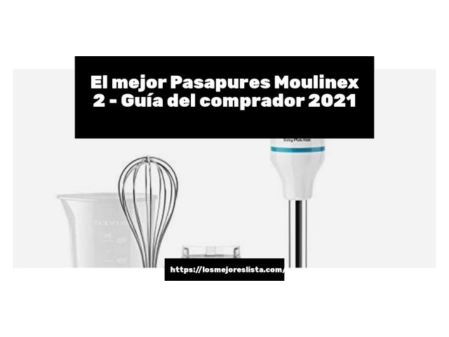 Los Mejores Pasapures Moulinex 2 – Guía de compra, Opiniones y Comparativa del 2021 (España)