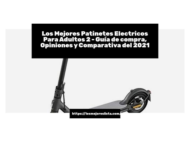 Los Mejores Patinetes Electricos Para Adultos 2 – Guía de compra, Opiniones y Comparativa del 2021 (España)