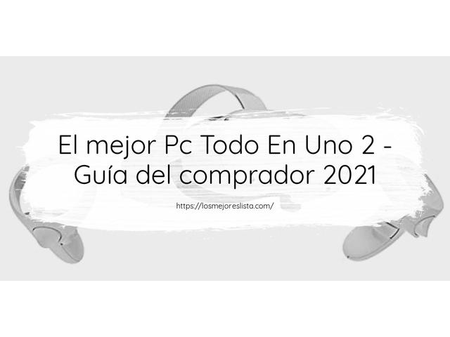Los Mejores Pc Todo En Uno 2 – Guía de compra, Opiniones y Comparativa del 2021 (España)