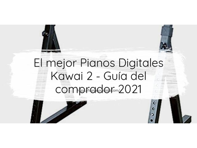 Los Mejores Pianos Digitales Kawai 2 – Guía de compra, Opiniones y Comparativa del 2021 (España)