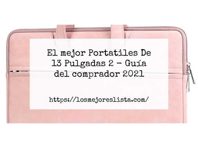 Los Mejores Portatiles De 13 Pulgadas 2 – Guía de compra, Opiniones y Comparativa del 2021 (España)