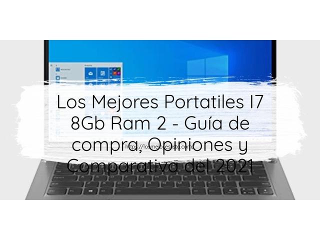 Los Mejores Portatiles I7 8Gb Ram 2 – Guía de compra, Opiniones y Comparativa del 2021 (España)