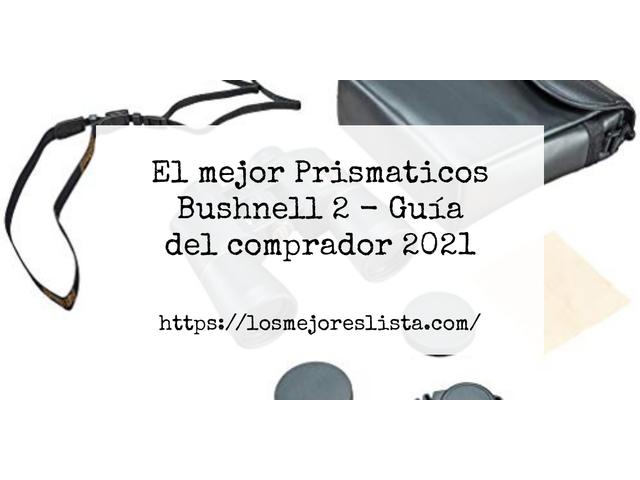 Los Mejores Prismaticos Bushnell 2 – Guía de compra, Opiniones y Comparativa del 2021 (España)