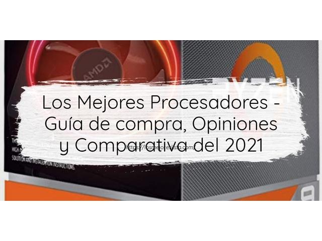 Los Mejores Procesadores – Guía de compra, Opiniones y Comparativa del 2021 (España)