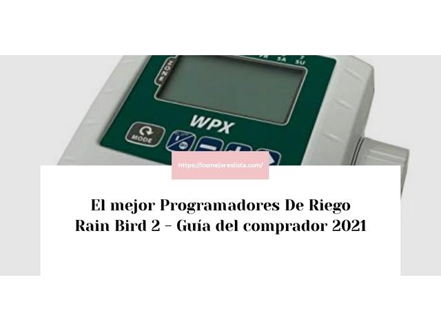 Los Mejores Programadores De Riego Rain Bird 2 – Guía de compra, Opiniones y Comparativa del 2021 (España)