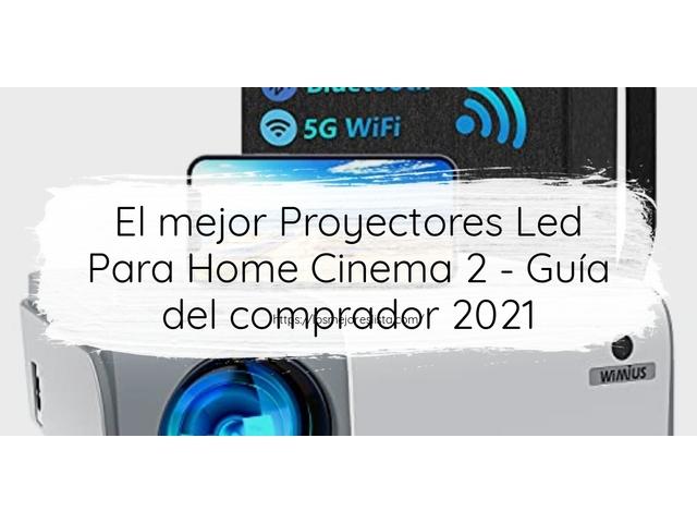 Los Mejores Proyectores Led Para Home Cinema 2 – Guía de compra, Opiniones y Comparativa del 2021 (España)