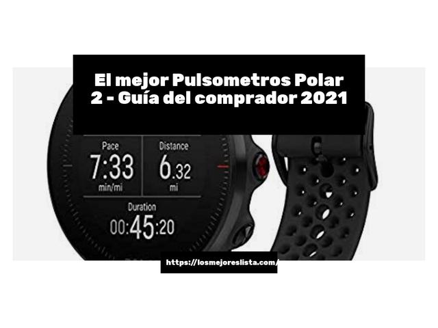 Los Mejores Pulsometros Polar 2 – Guía de compra, Opiniones y Comparativa del 2021 (España)