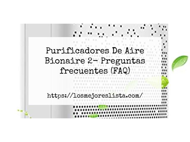 Los Mejores Purificadores De Aire Bionaire 2 – Guía de compra, Opiniones y Comparativa del 2021 (España)
