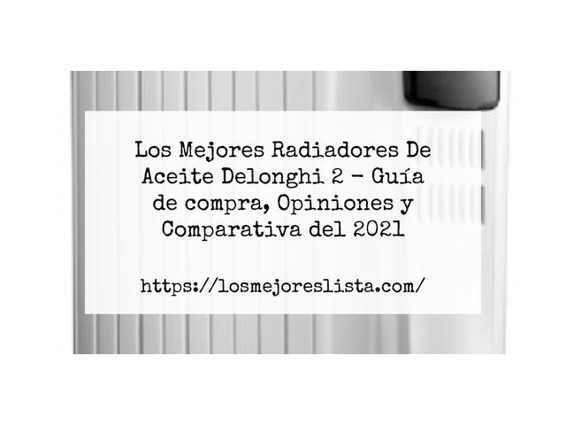 Los Mejores Radiadores De Aceite Delonghi 2 – Guía de compra, Opiniones y Comparativa del 2021 (España)